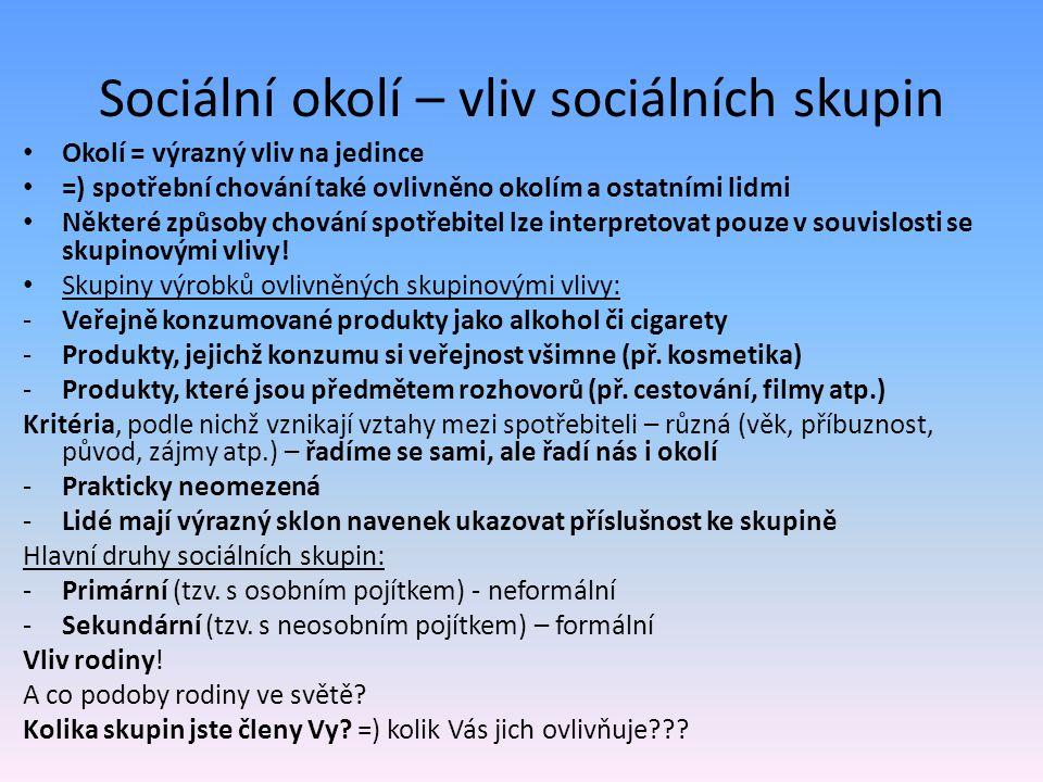 Sociální okolí – vliv sociálních skupin Okolí = výrazný vliv na jedince =) spotřební chování také ovlivněno okolím a ostatními lidmi Některé způsoby c