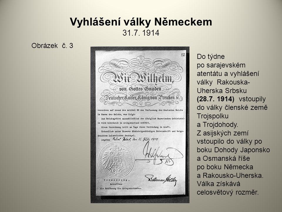 Vyhlášení války Německem 31.7. 1914 Obrázek č. 3 Do týdne po sarajevském atentátu a vyhlášení války Rakouska- Uherska Srbsku (28.7. 1914) vstoupily do