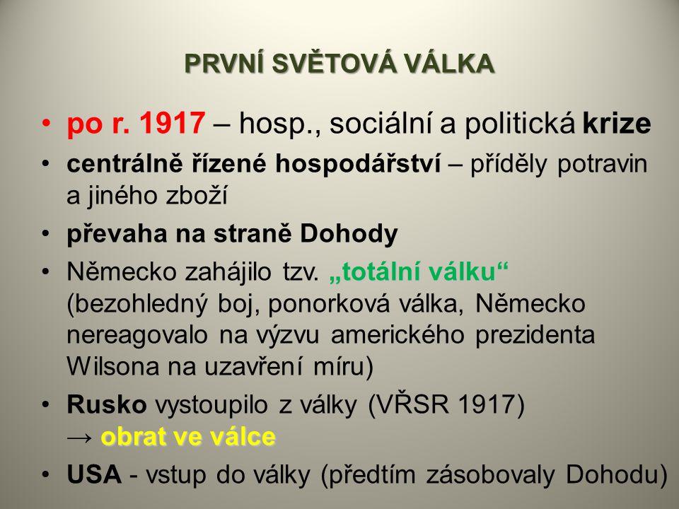 PRVNÍ SVĚTOVÁ VÁLKA po r. 1917 – hosp., sociální a politická krize centrálně řízené hospodářství – příděly potravin a jiného zboží převaha na straně D