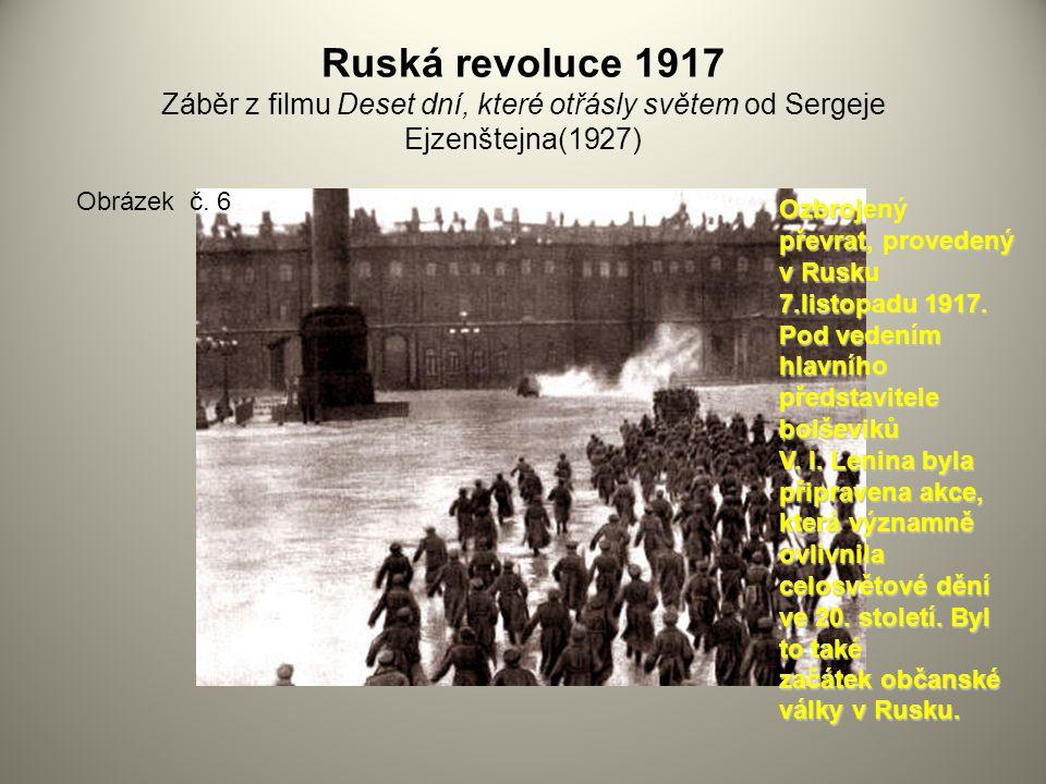 Ruská revoluce 1917 Záběr z filmu Deset dní, které otřásly světem od Sergeje Ejzenštejna(1927) Obrázek č. 6 Ozbrojený převrat, provedený v Rusku 7.lis