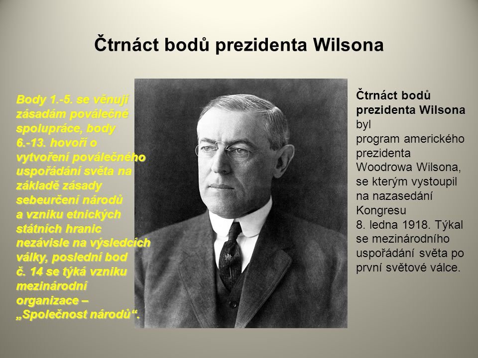Čtrnáct bodů prezidenta Wilsona Čtrnáct bodů prezidenta Wilsona byl program amerického prezidenta Woodrowa Wilsona, se kterým vystoupil na nazasedání