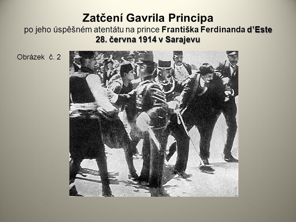 d'Este 28. června 1914 v Sarajevu Zatčení Gavrila Principa po jeho úspěšném atentátu na prince Františka Ferdinanda d'Este 28. června 1914 v Sarajevu