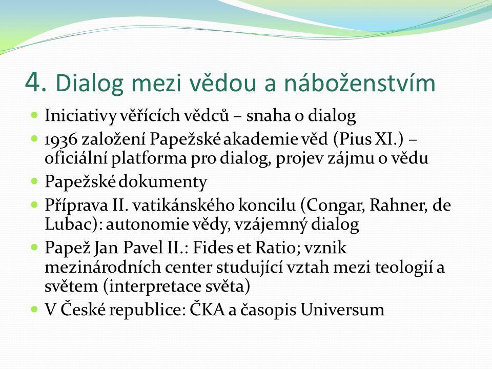 4. Dialog mezi vědou a náboženstvím Iniciativy věřících vědců – snaha o dialog 1936 založení Papežské akademie věd (Pius XI.) – oficiální platforma pr