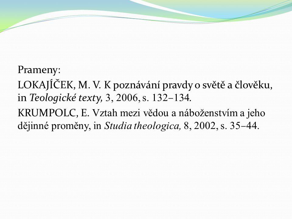 Prameny: LOKAJÍČEK, M. V. K poznávání pravdy o světě a člověku, in Teologické texty, 3, 2006, s. 132 – 134. KRUMPOLC, E. Vztah mezi vědou a náboženstv