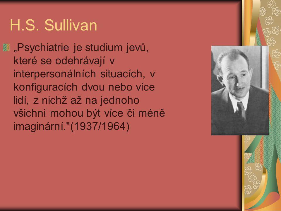 """H.S. Sullivan """"Psychiatrie je studium jevů, které se odehrávají v interpersonálních situacích, v konfiguracích dvou nebo více lidí, z nichž až na jedn"""