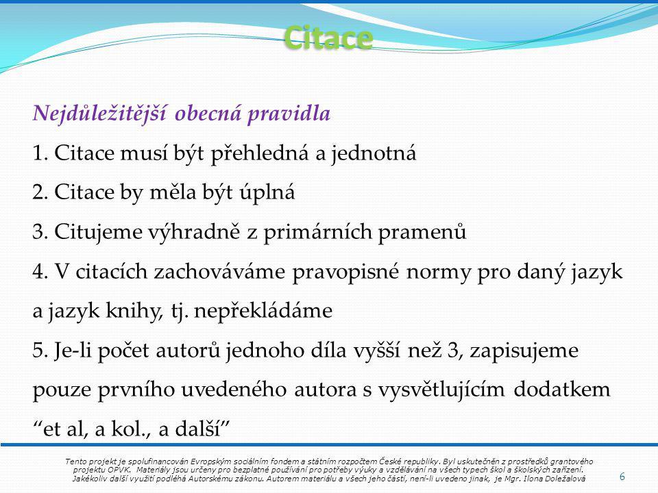 Citace 6 Nejdůležitější obecná pravidla 1. Citace musí být přehledná a jednotná 2.