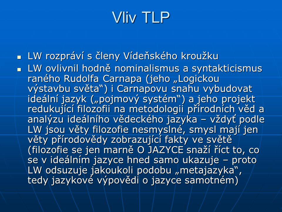 Vliv TLP LW rozpráví s členy Vídeňského kroužku LW rozpráví s členy Vídeňského kroužku LW ovlivnil hodně nominalismus a syntakticismus raného Rudolfa