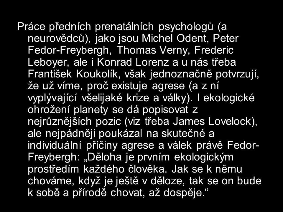 Práce předních prenatálních psychologů (a neurovědců), jako jsou Michel Odent, Peter Fedor-Freybergh, Thomas Verny, Frederic Leboyer, ale i Konrad Lor