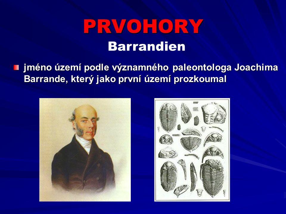 PRVOHORY jméno území podle významného paleontologa Joachima Barrande, který jako první území prozkoumal Barrandien