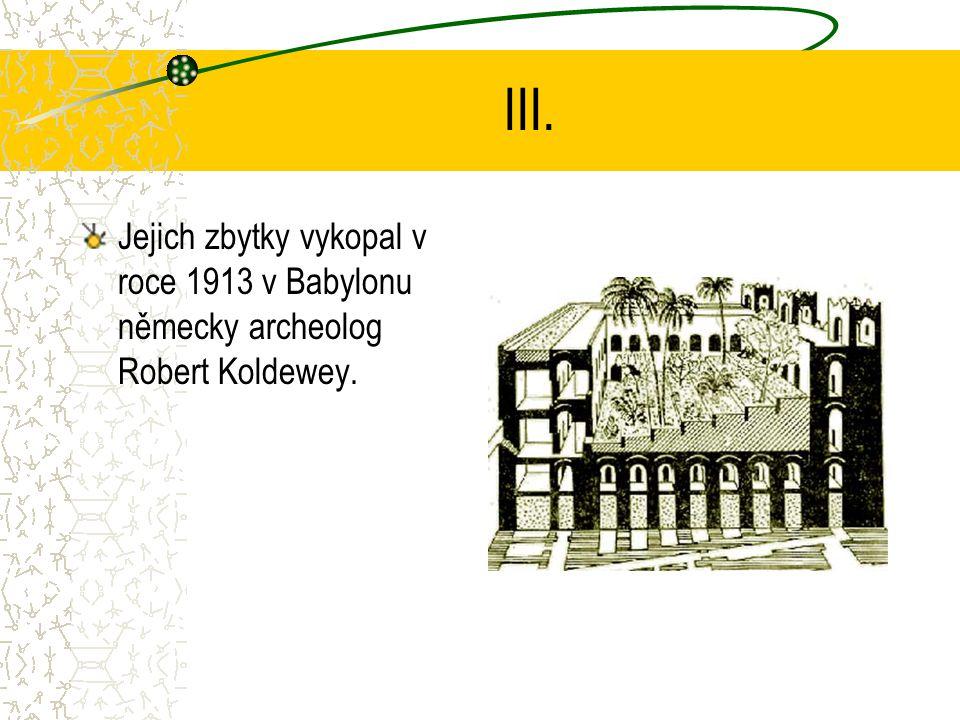III. Jejich zbytky vykopal v roce 1913 v Babylonu německy archeolog Robert Koldewey.