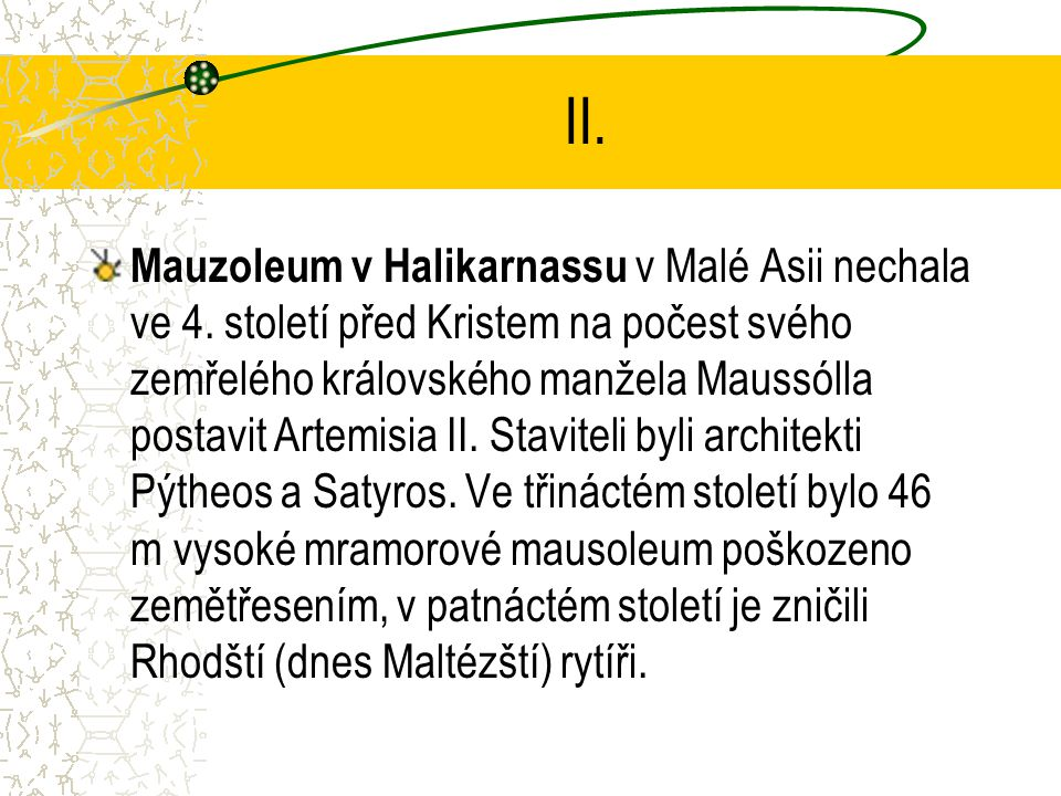 II. Mauzoleum v Halikarnassu v Malé Asii nechala ve 4. století před Kristem na počest svého zemřelého královského manžela Maussólla postavit Artemisia