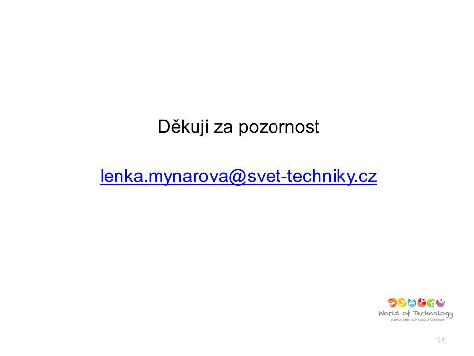 Děkuji za pozornost lenka.mynarova@svet-techniky.cz 14