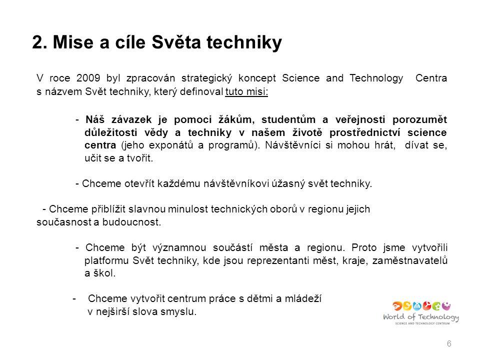 2. Mise a cíle Světa techniky V roce 2009 byl zpracován strategický koncept Science and Technology Centra s názvem Svět techniky, který definoval tuto