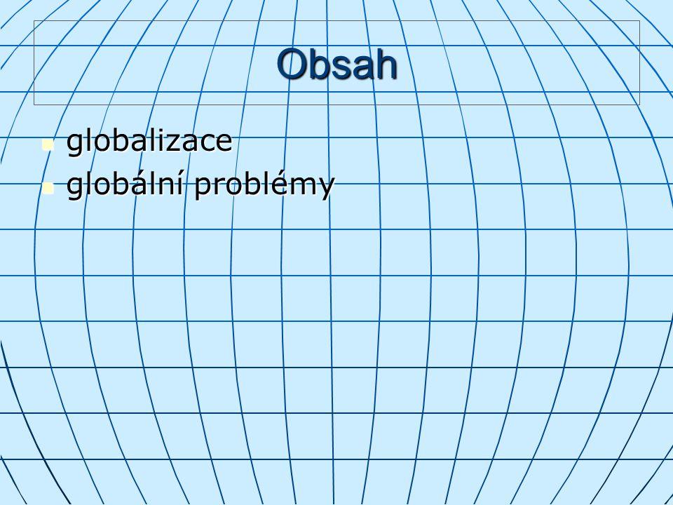 Obsah globalizace globalizace globální problémy globální problémy