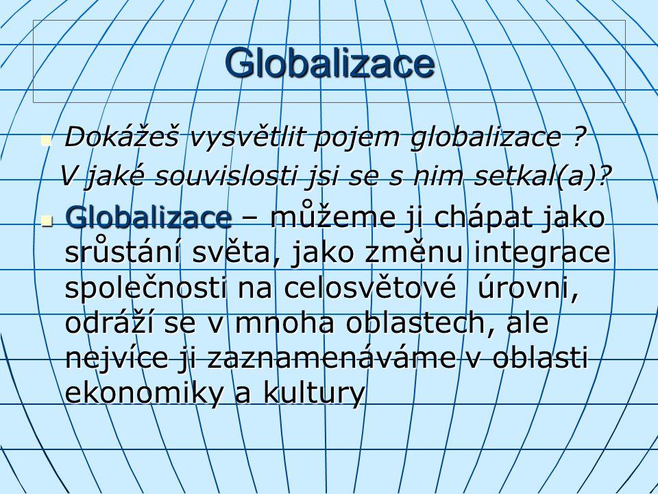 Globalizace Dokážeš vysvětlit pojem globalizace ? Dokážeš vysvětlit pojem globalizace ? V jaké souvislosti jsi se s nim setkal(a)? V jaké souvislosti