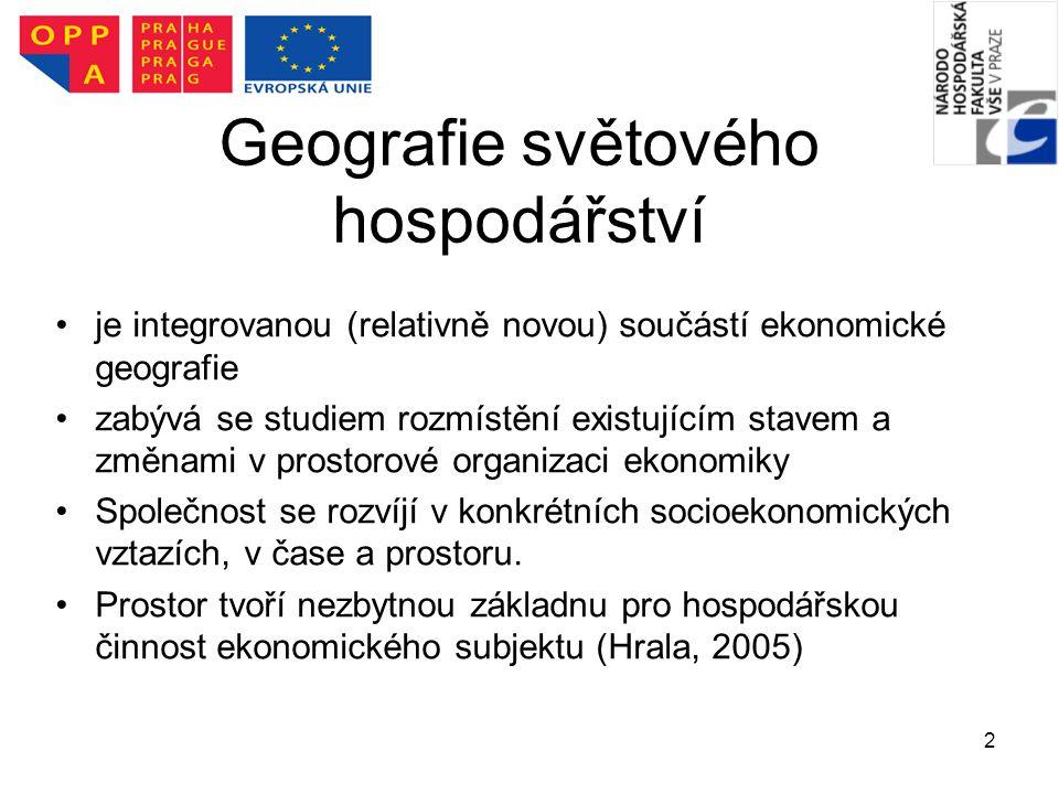 2 Geografie světového hospodářství je integrovanou (relativně novou) součástí ekonomické geografie zabývá se studiem rozmístění existujícím stavem a z