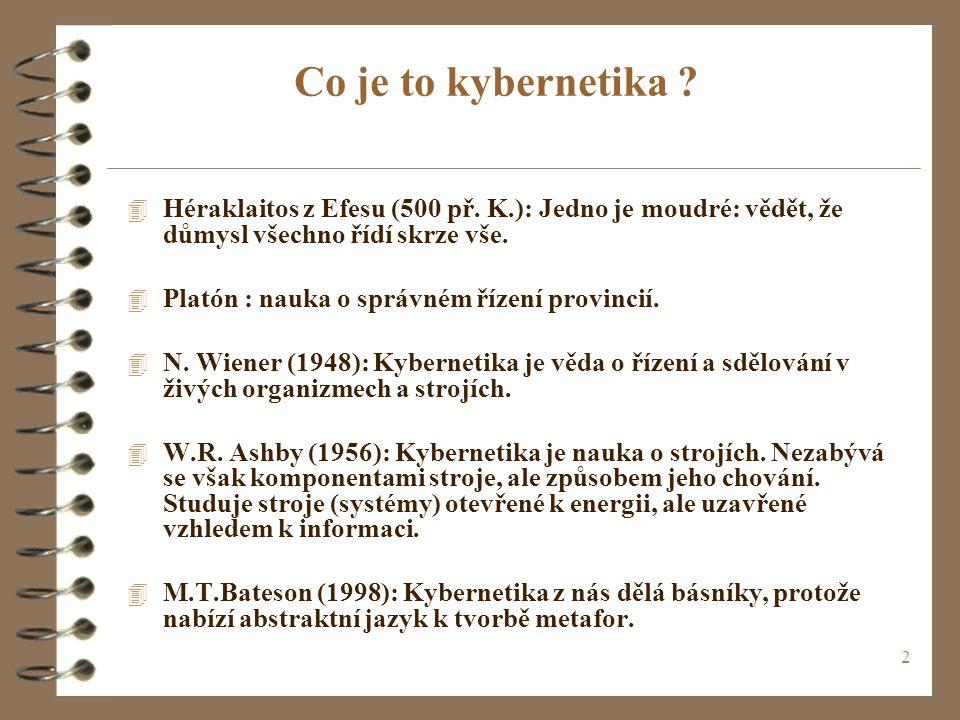 2 4 Héraklaitos z Efesu (500 př. K.): Jedno je moudré: vědět, že důmysl všechno řídí skrze vše. 4 Platón : nauka o správném řízení provincií. 4 N. Wie
