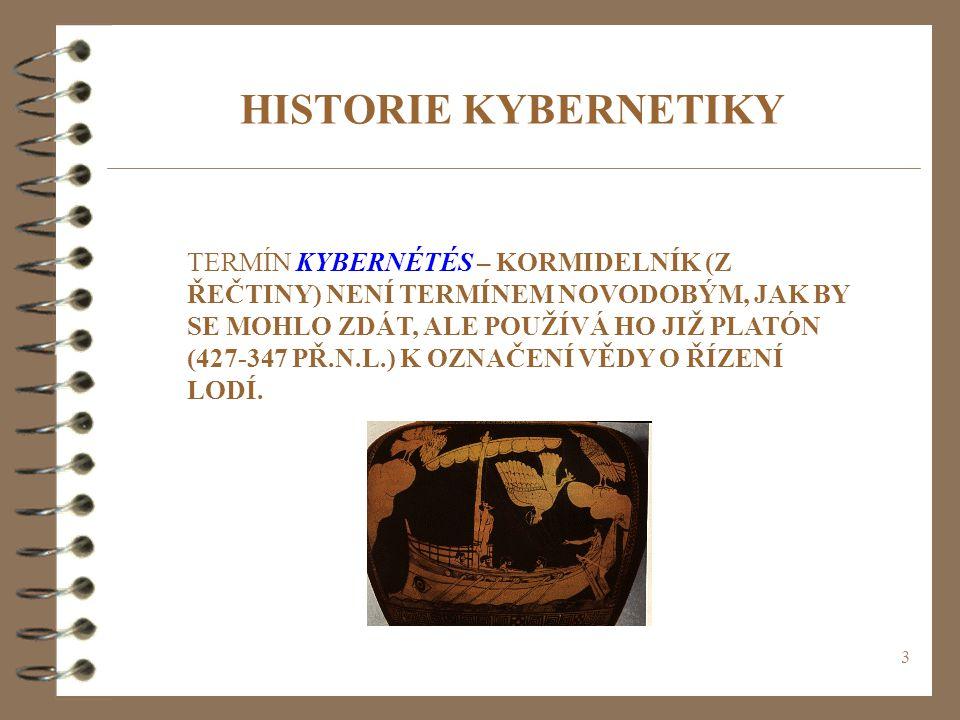 3 HISTORIE KYBERNETIKY TERMÍN KYBERNÉTÉS – KORMIDELNÍK (Z ŘEČTINY) NENÍ TERMÍNEM NOVODOBÝM, JAK BY SE MOHLO ZDÁT, ALE POUŽÍVÁ HO JIŽ PLATÓN (427-347 P