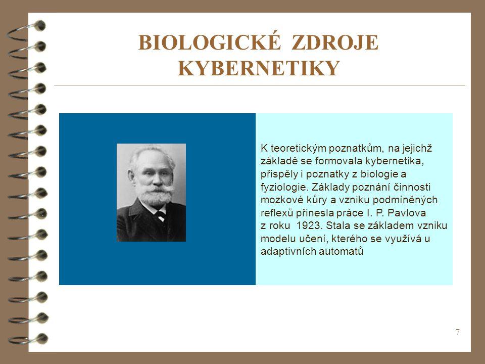 7 BIOLOGICKÉ ZDROJE KYBERNETIKY K teoretickým poznatkům, na jejichž základě se formovala kybernetika, přispěly i poznatky z biologie a fyziologie. Zák