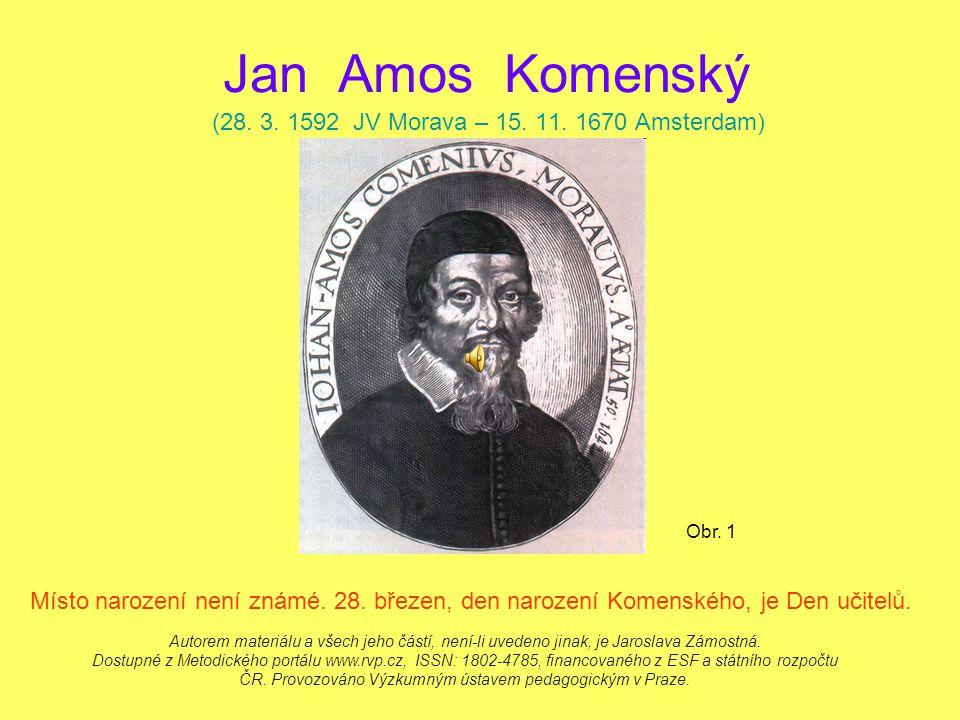 Jan Amos Komenský (28.3. 1592 JV Morava – 15. 11.