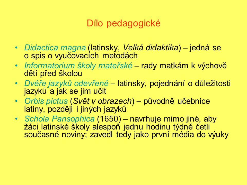 Dílo pedagogické Didactica magna (latinsky, Velká didaktika) – jedná se o spis o vyučovacích metodách Informatorium školy mateřské – rady matkám k výchově dětí před školou Dvéře jazyků odevřené – latinsky, pojednání o důležitosti jazyků a jak se jim učit Orbis pictus (Svět v obrazech) – původně učebnice latiny, později i jiných jazyků Schola Pansophica (1650) – navrhuje mimo jiné, aby žáci latinské školy alespoň jednu hodinu týdně četli současné noviny; zavedl tedy jako první média do výuky