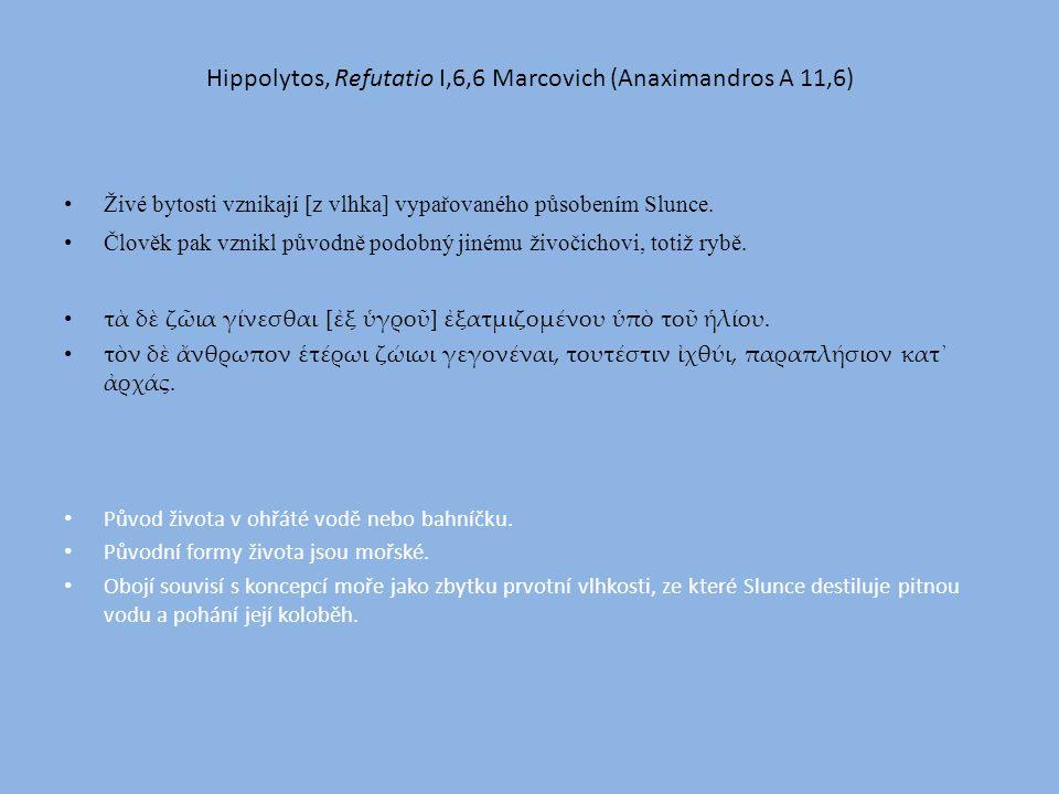 Hippolytos, Refutatio I,6,6 Marcovich (Anaximandros A 11,6) Živé bytosti vznikají [z vlhka] vypařovaného působením Slunce.