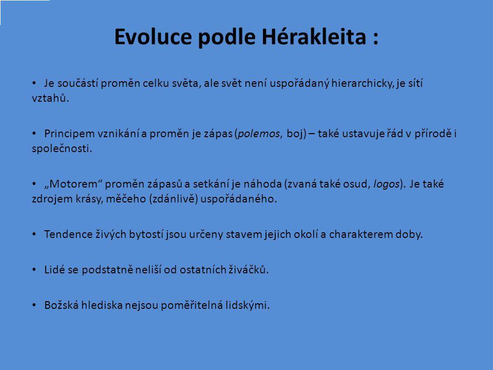 Evoluce podle Hérakleita : Je součástí proměn celku světa, ale svět není uspořádaný hierarchicky, je sítí vztahů.