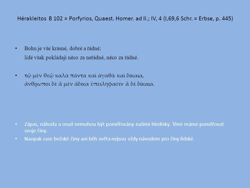 Hérakleitos B 102 = Porfyrios, Quaest.Homer. ad Il.; IV, 4 (I,69,6 Schr.