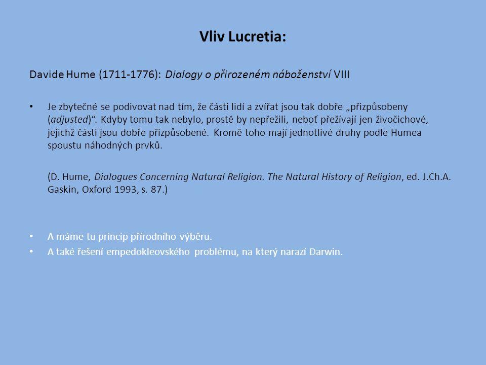 """Vliv Lucretia: Davide Hume (1711-1776): Dialogy o přirozeném náboženství VIII Je zbytečné se podivovat nad tím, že části lidí a zvířat jsou tak dobře """"přizpůsobeny (adjusted) ."""