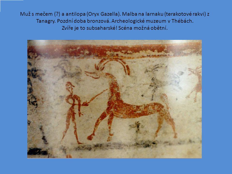 Muž s mečem ( ) a antilopa (Oryx Gazella). Malba na larnaku (terakotové rakvi) z Tanagry.