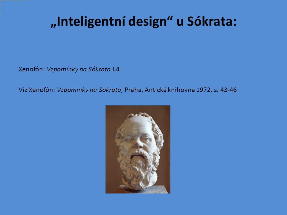 """Inteligentní design u Sókrata: Xenofón: Vzpomínky na Sókrata I,4 Viz Xenofón: Vzpomínky na Sókrata, Praha, Antická knihovna 1972, s."