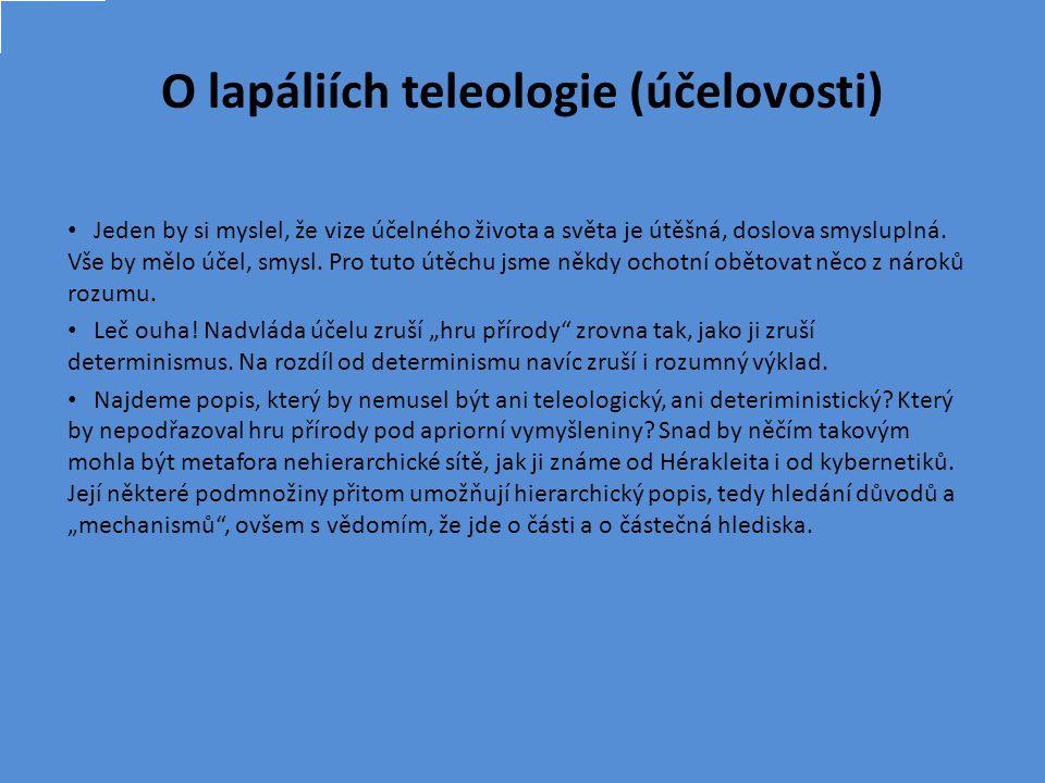 O lapáliích teleologie (účelovosti) Jeden by si myslel, že vize účelného života a světa je útěšná, doslova smysluplná.