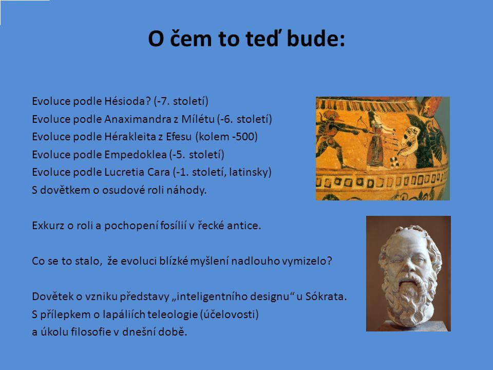 O čem to teď bude: Evoluce podle Hésioda. (-7. století) Evoluce podle Anaximandra z Mílétu (-6.