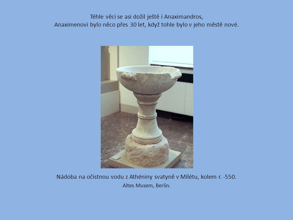 Téhle věci se asi dožil ještě i Anaximandros, Anaximenovi bylo něco přes 30 let, když tohle bylo v jeho městě nové.