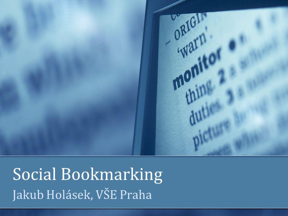 Social Bookmarking Jakub Holásek, VŠE Praha