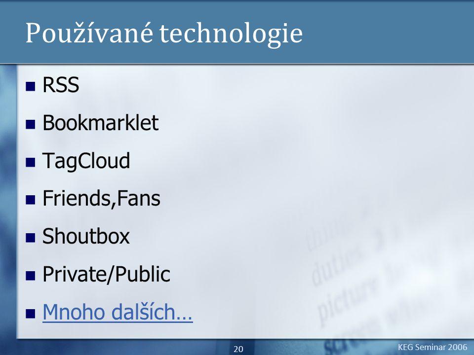 KEG Seminar 2006 20 Používané technologie RSS Bookmarklet TagCloud Friends,Fans Shoutbox Private/Public Mnoho dalších…