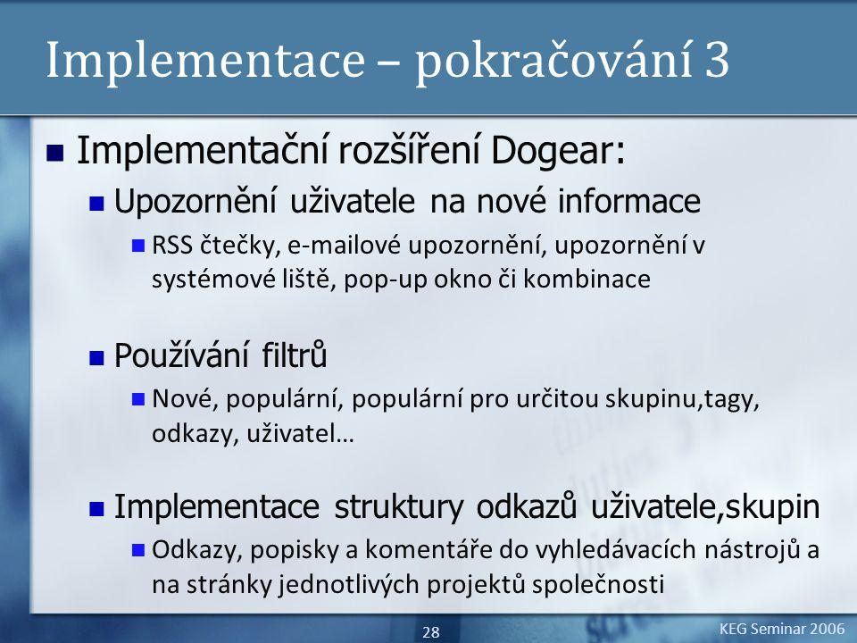 KEG Seminar 2006 28 Implementace – pokračování 3 Implementační rozšíření Dogear: Upozornění uživatele na nové informace RSS čtečky, e-mailové upozorně