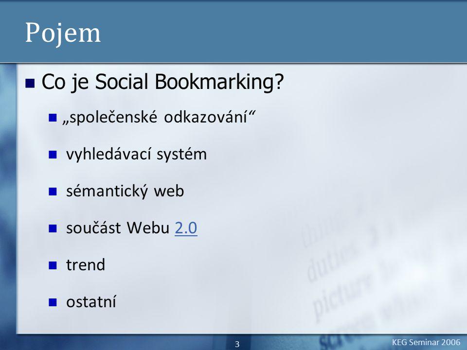 """KEG Seminar 2006 4 Pojem – """"Společenské odkazování Podstatou pojmu je uživatel, který odkazy vytváří hodnotí třídí sdílí je s ostatními"""