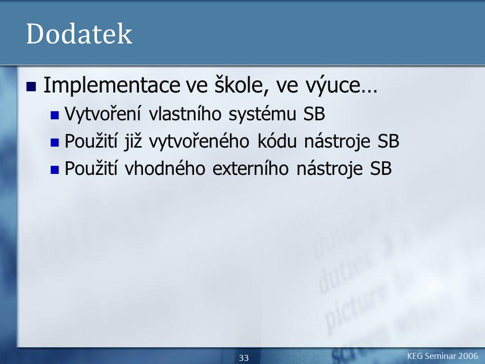 KEG Seminar 2006 33 Dodatek Implementace ve škole, ve výuce… Vytvoření vlastního systému SB Použití již vytvořeného kódu nástroje SB Použití vhodného externího nástroje SB
