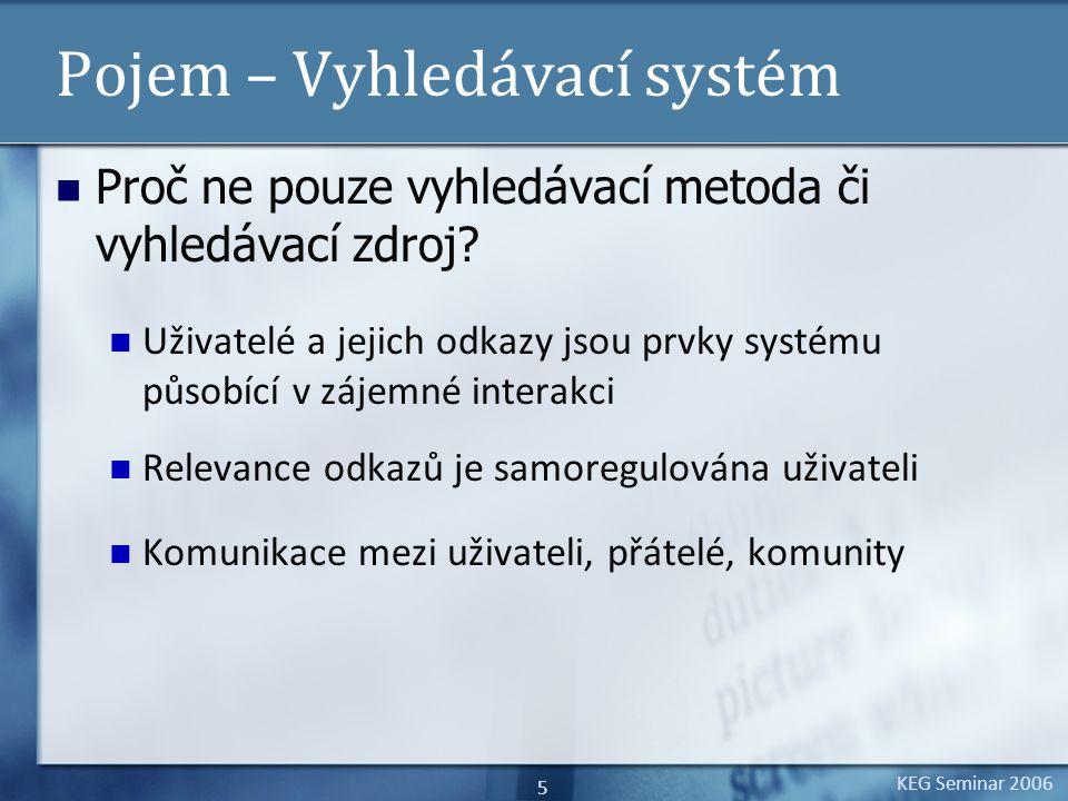 KEG Seminar 2006 6 Pojem – Sémantický web Sémantický web = web poskytující znalosti, je založen na ontologii SB je druhem sémantického webu, NENÍ založen na ontologii, ale na folksonomii