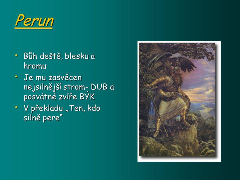 """Perun Bůh deště, blesku a hromu Bůh deště, blesku a hromu Je mu zasvěcen nejsilnější strom- DUB a posvátné zvíře BÝK Je mu zasvěcen nejsilnější strom- DUB a posvátné zvíře BÝK V překladu """"Ten, kdo silně pere V překladu """"Ten, kdo silně pere"""