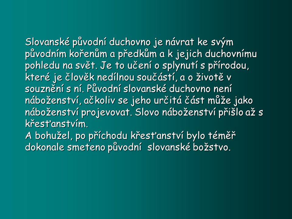 Slovanské původní duchovno je návrat ke svým původním kořenům a předkům a k jejich duchovnímu pohledu na svět.