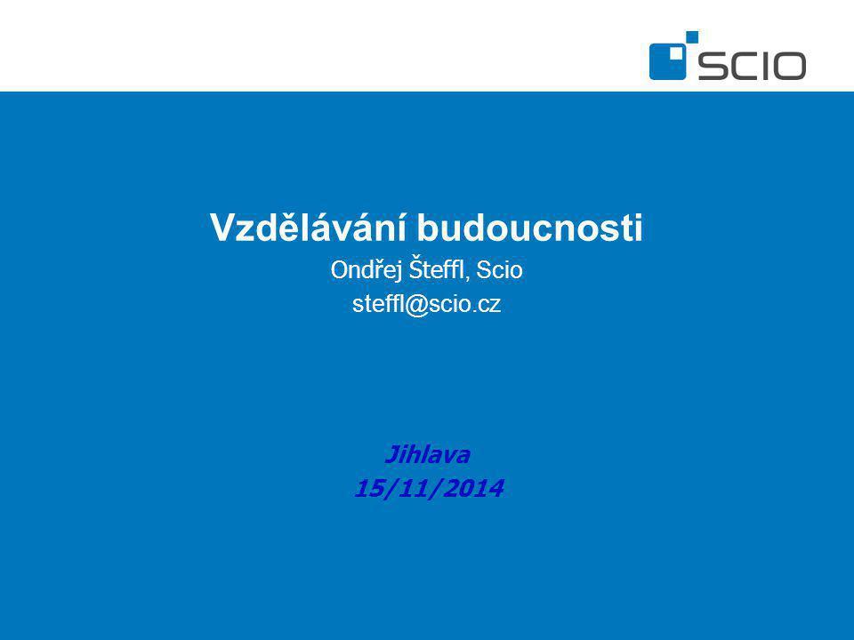 Vzdělávání budoucnosti Ondřej Šteffl, Scio steffl@scio.cz Jihlava 15/11/2014