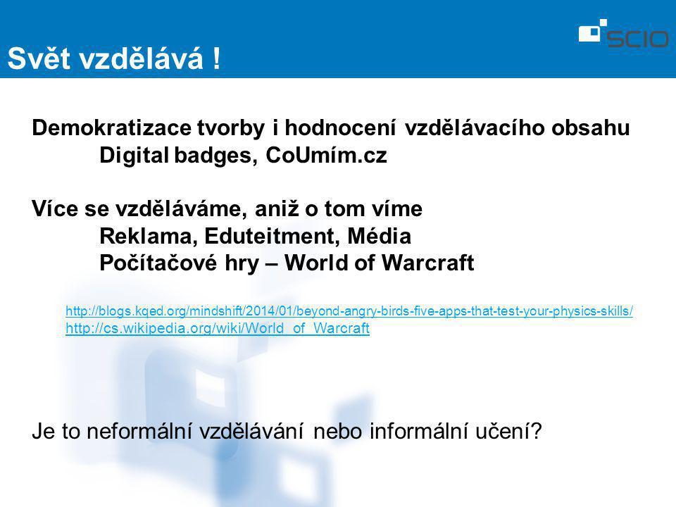 Svět vzdělává ! Demokratizace tvorby i hodnocení vzdělávacího obsahu Digital badges, CoUmím.cz Více se vzděláváme, aniž o tom víme Reklama, Eduteitmen