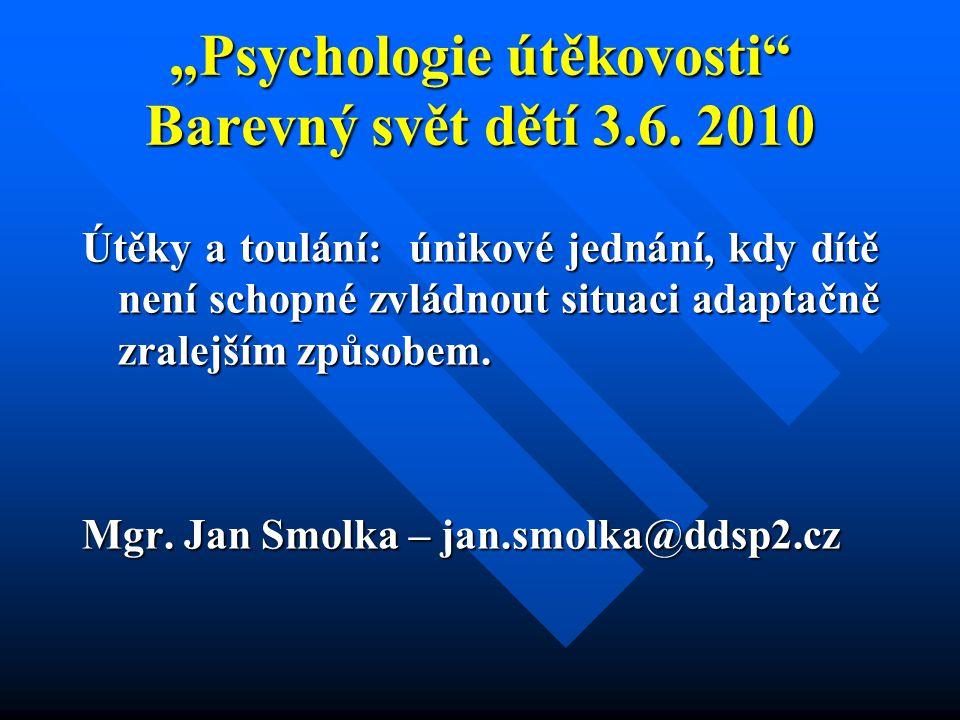 """""""Psychologie útěkovosti"""" Barevný svět dětí 3.6. 2010 Útěky a toulání: únikové jednání, kdy dítě není schopné zvládnout situaci adaptačně zralejším způ"""
