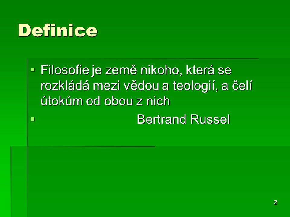 2 Definice  Filosofie je země nikoho, která se rozkládá mezi vědou a teologií, a čelí útokům od obou z nich  Bertrand Russel