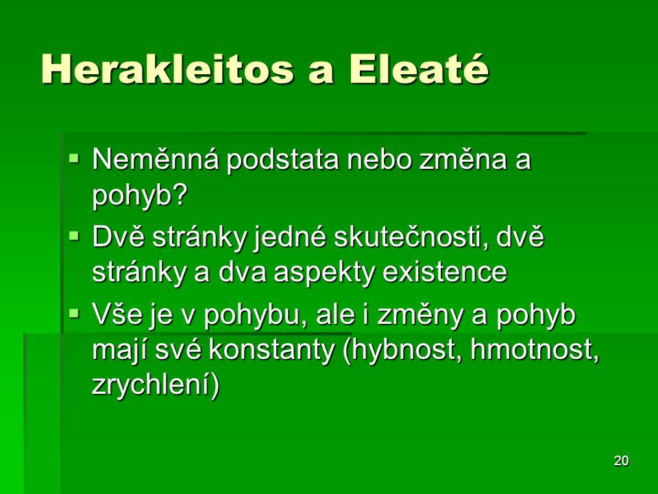 20 Herakleitos a Eleaté  Neměnná podstata nebo změna a pohyb.