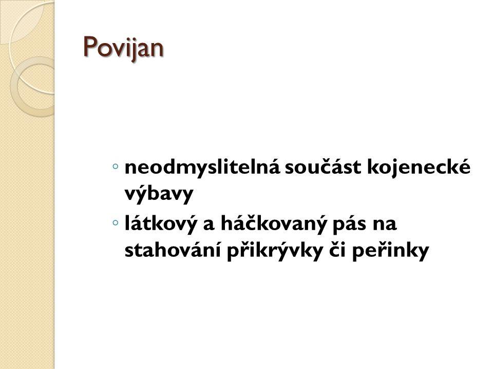 Povijan ◦ neodmyslitelná součást kojenecké výbavy ◦ látkový a háčkovaný pás na stahování přikrývky či peřinky