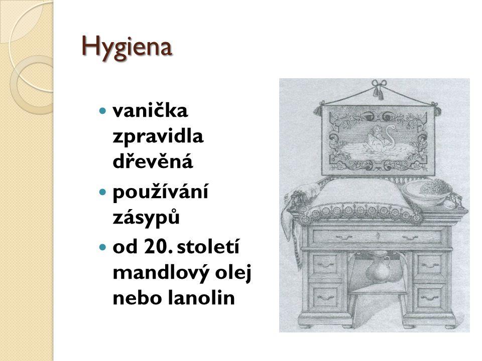 Hygiena vanička zpravidla dřevěná používání zásypů od 20. století mandlový olej nebo lanolin