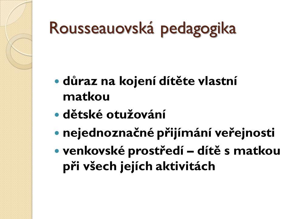 Rousseauovská pedagogika důraz na kojení dítěte vlastní matkou dětské otužování nejednoznačné přijímání veřejnosti venkovské prostředí – dítě s matkou při všech jejích aktivitách